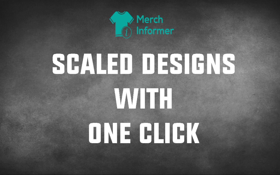 Create Scaled Design Variations With The New Merch Informer Designer Update